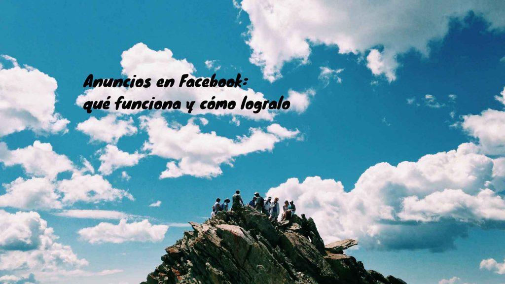 Anuncios en Facebook: qué funciona y cómo logralo