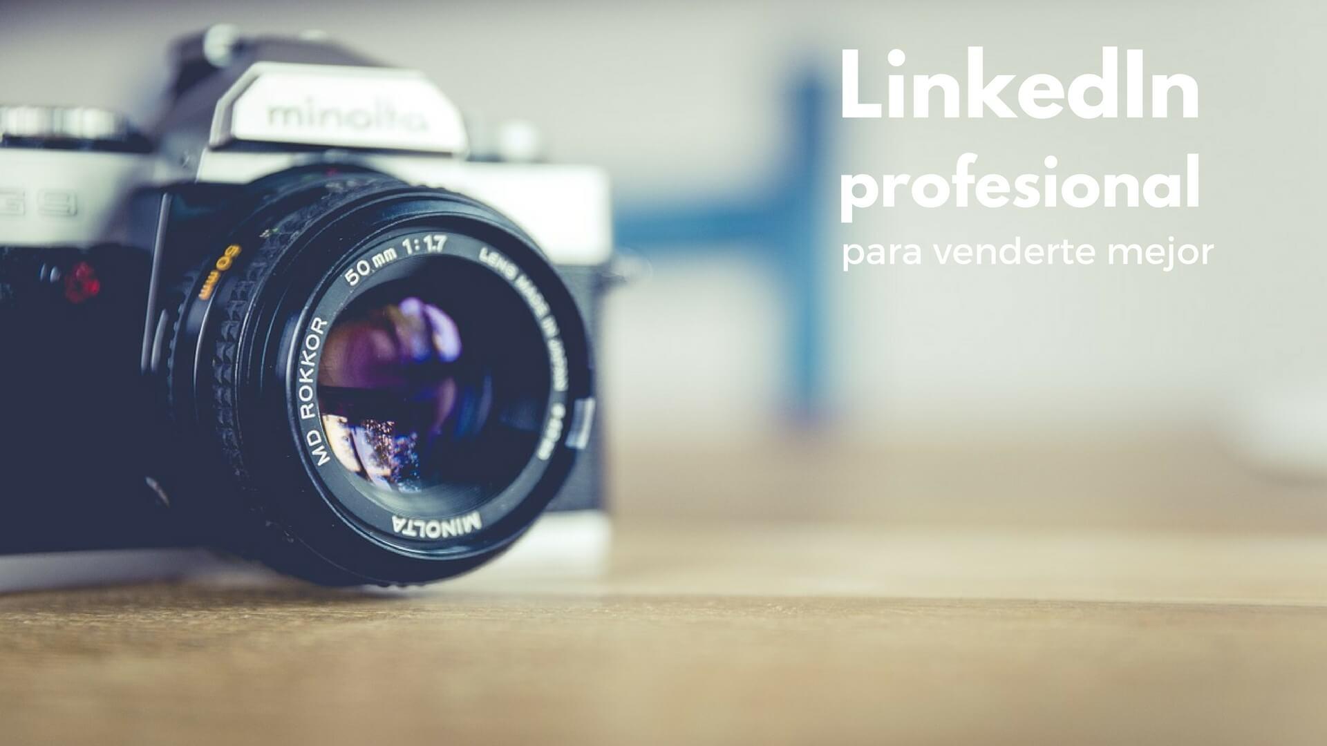 Cómo utilizar LinkedIn como un profesional para venderte mejor