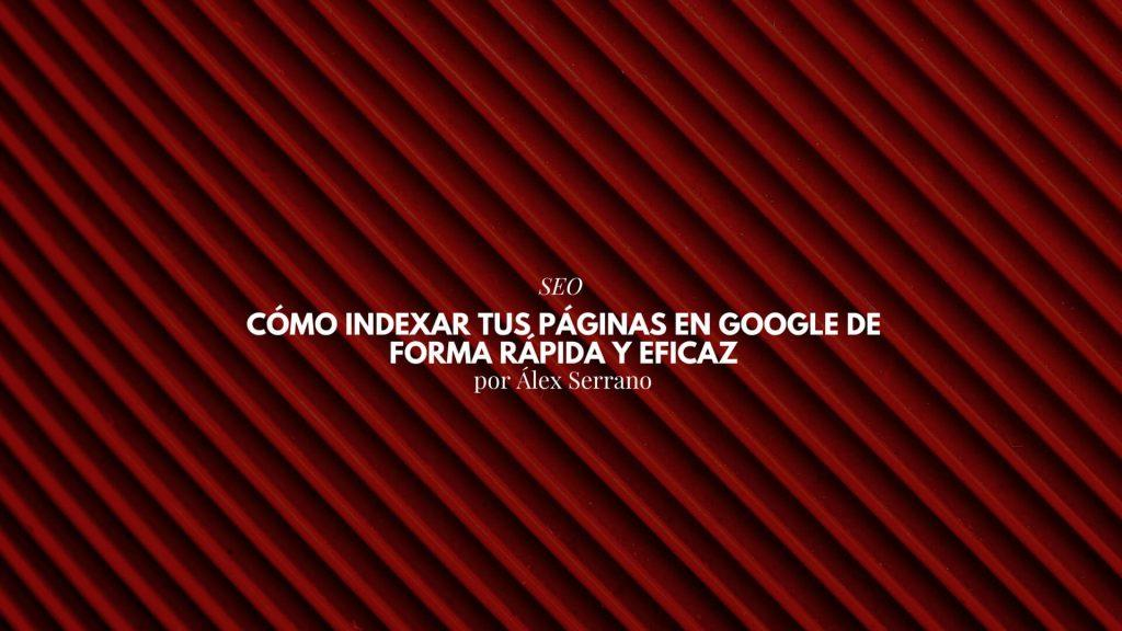 Cómo indexar tus páginas en google