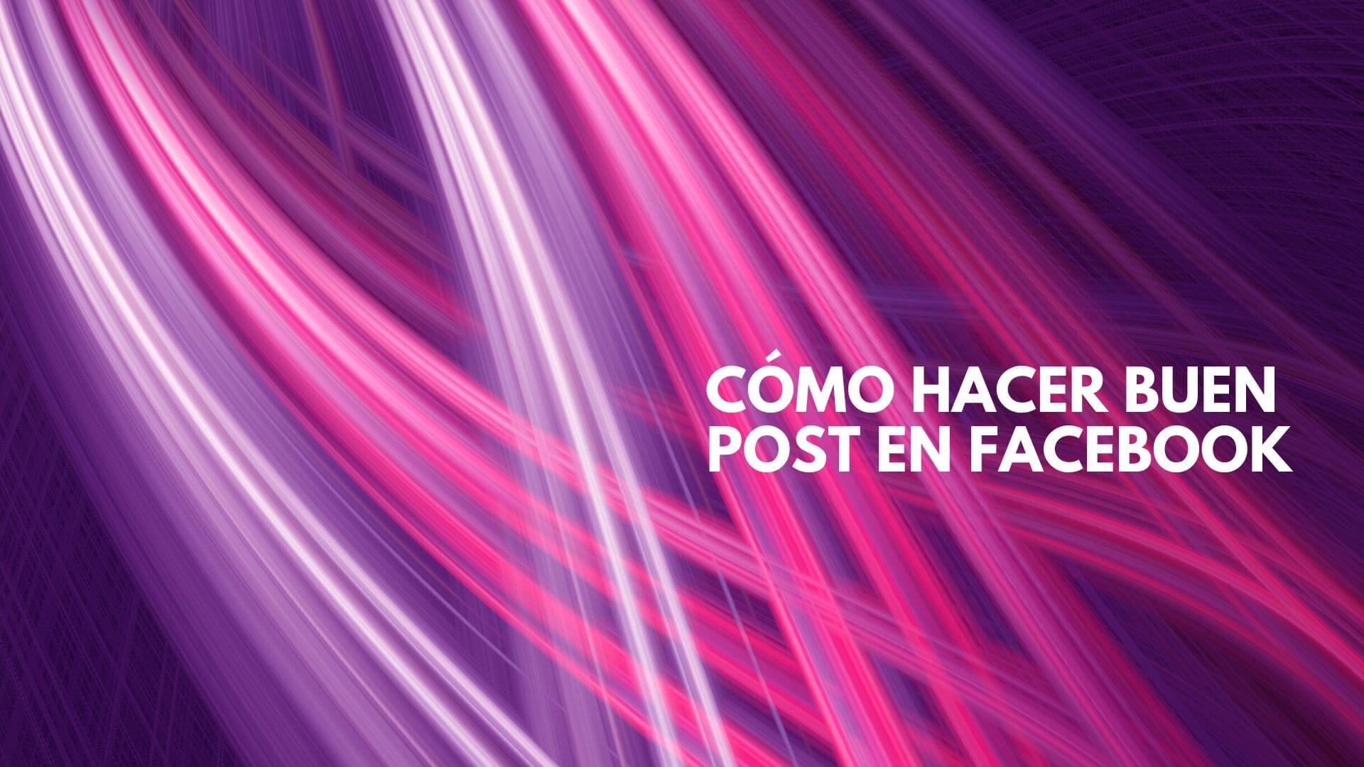 ¿Cómo hacer un buen post en tu página de Facebook?