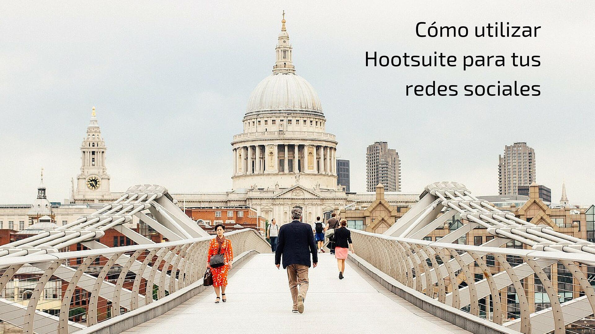 Cómo utilizar Hootsuite para tus redes sociales