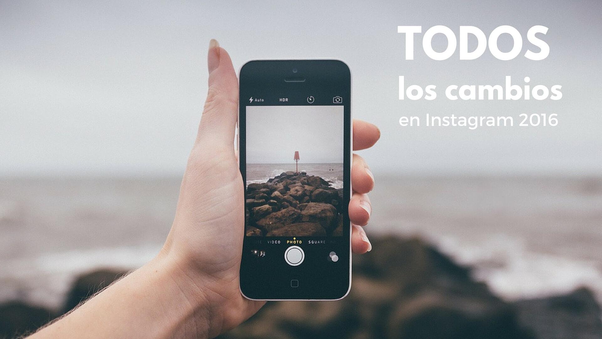 Cambios en Instagram 2016: todo lo que necesitas saber