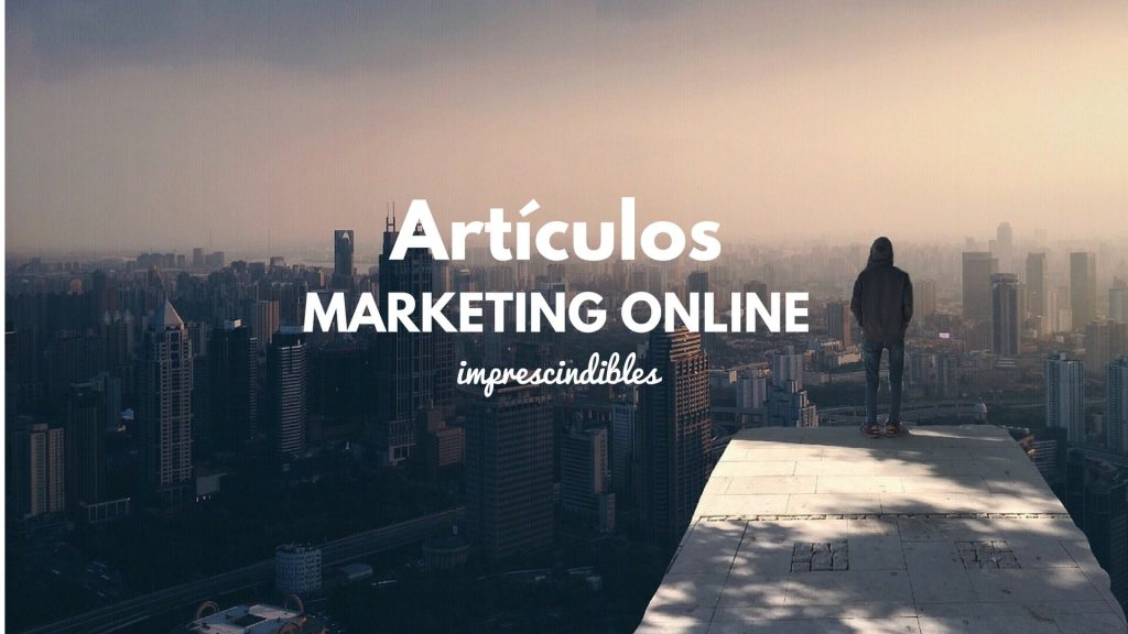 20 artículos de Marketing Online imprescindibles para leer en 2017