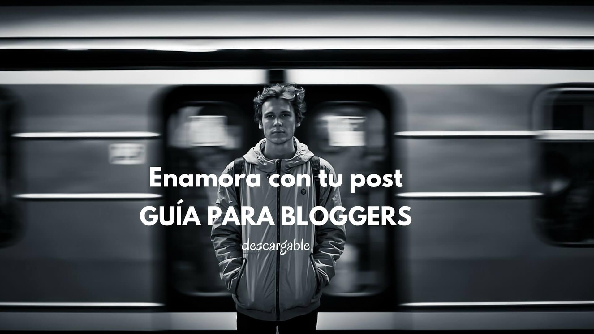 Cómo escribir un post que enamore a tu público. Guía para bloggers