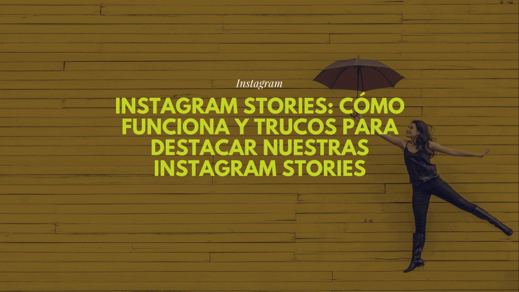 Instagram Stories: cómo funciona y trucos para destacar nuestras Instagram Stories