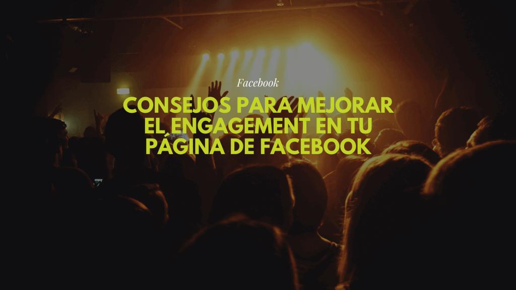 Consejos para mejorar el engagement en tu página de Facebook