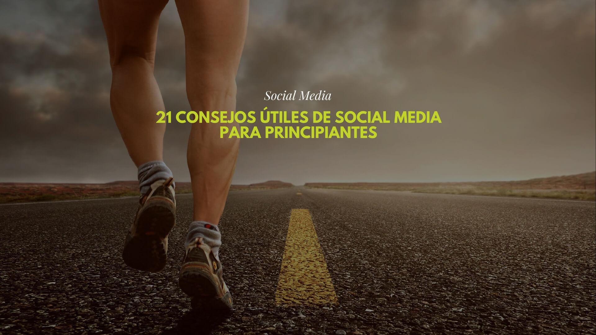 21 consejos útiles de Social Media para principiantes