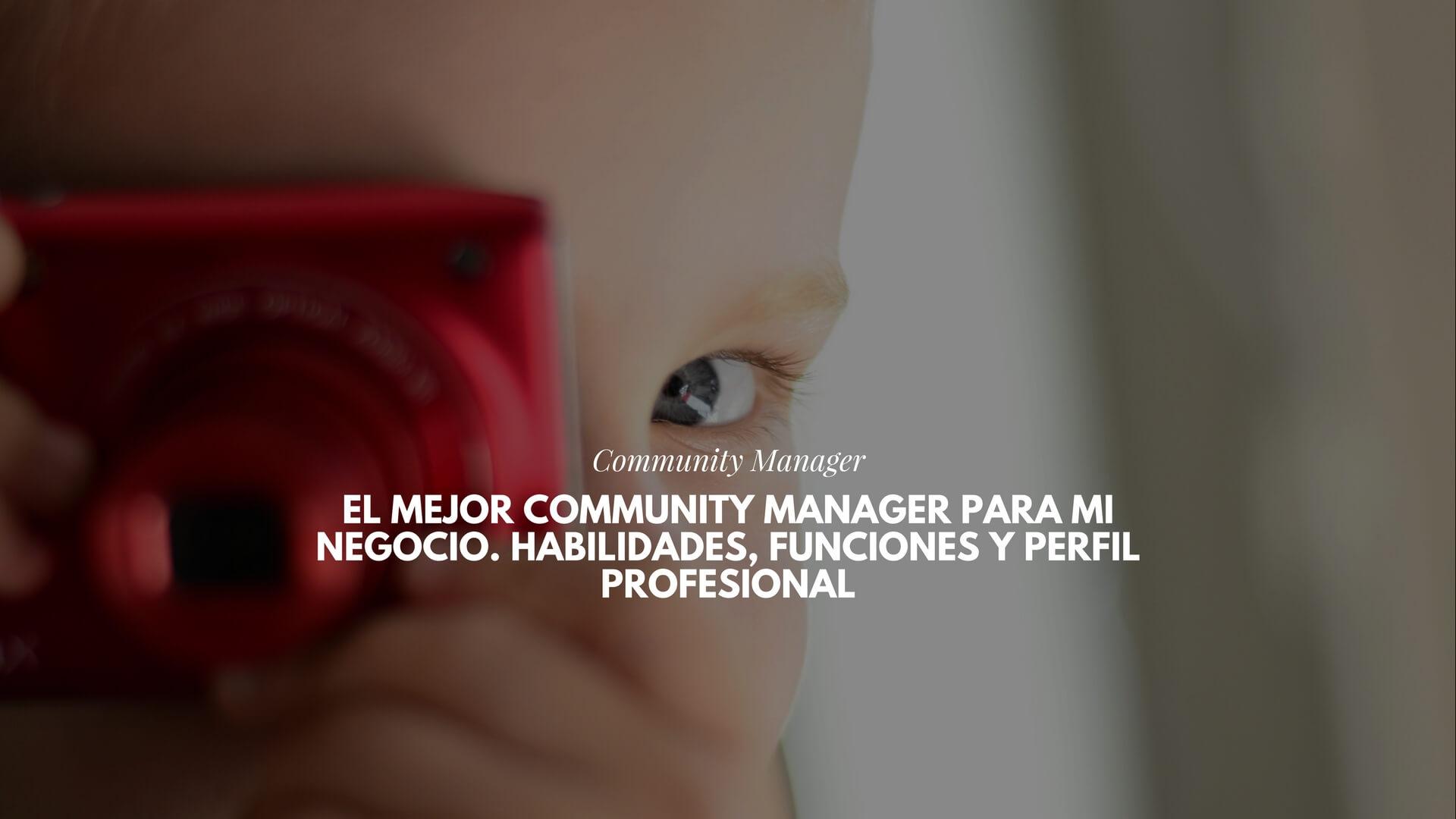 El mejor Community Manager para mi negocio. Habilidades, funciones y perfil profesional