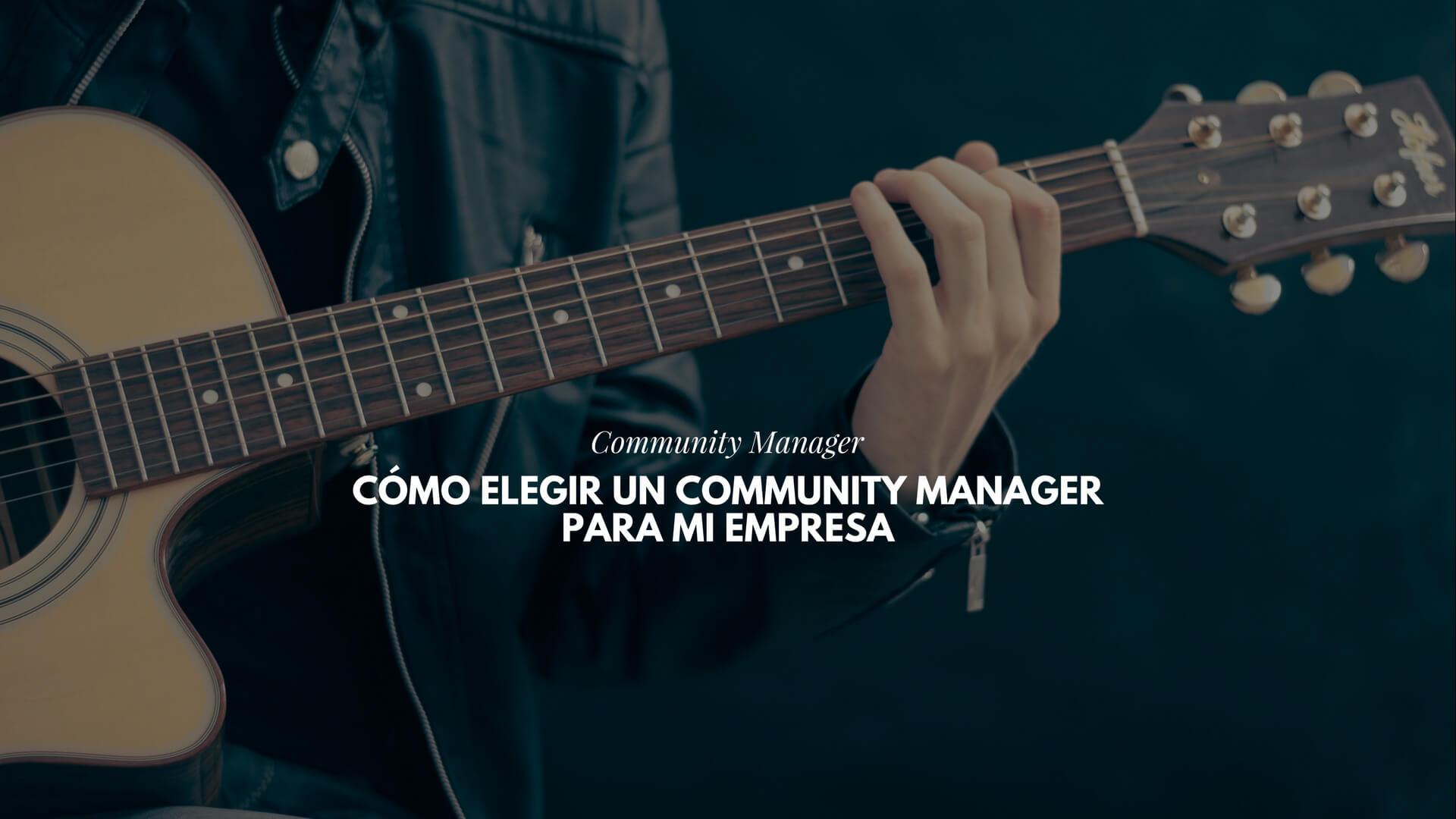 Cómo elegir un Community Manager para mi empresa