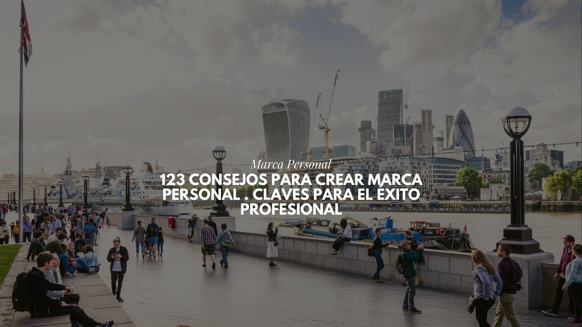 123 Consejos para Crear Marca Personal . Claves para el éxito profesional