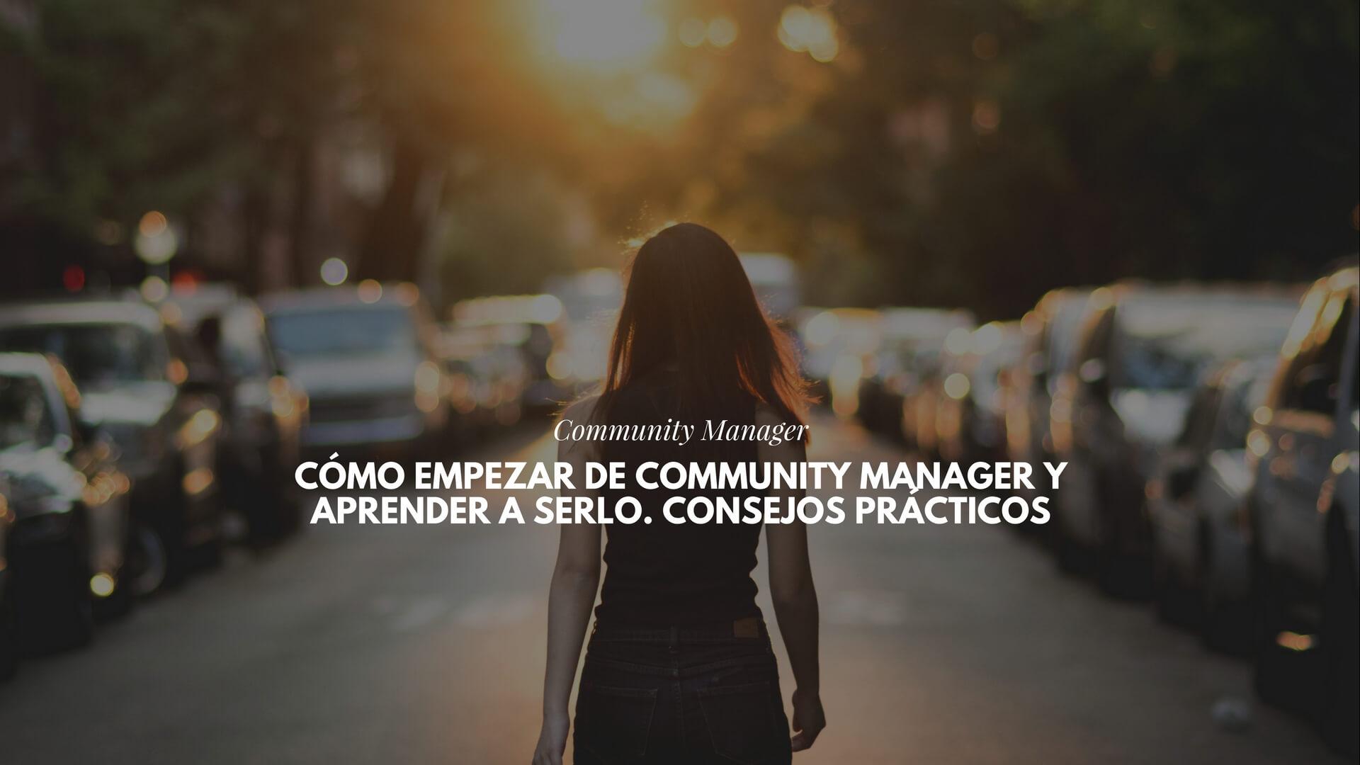 Cómo empezar de Community Manager y aprender a serlo. Consejos prácticos