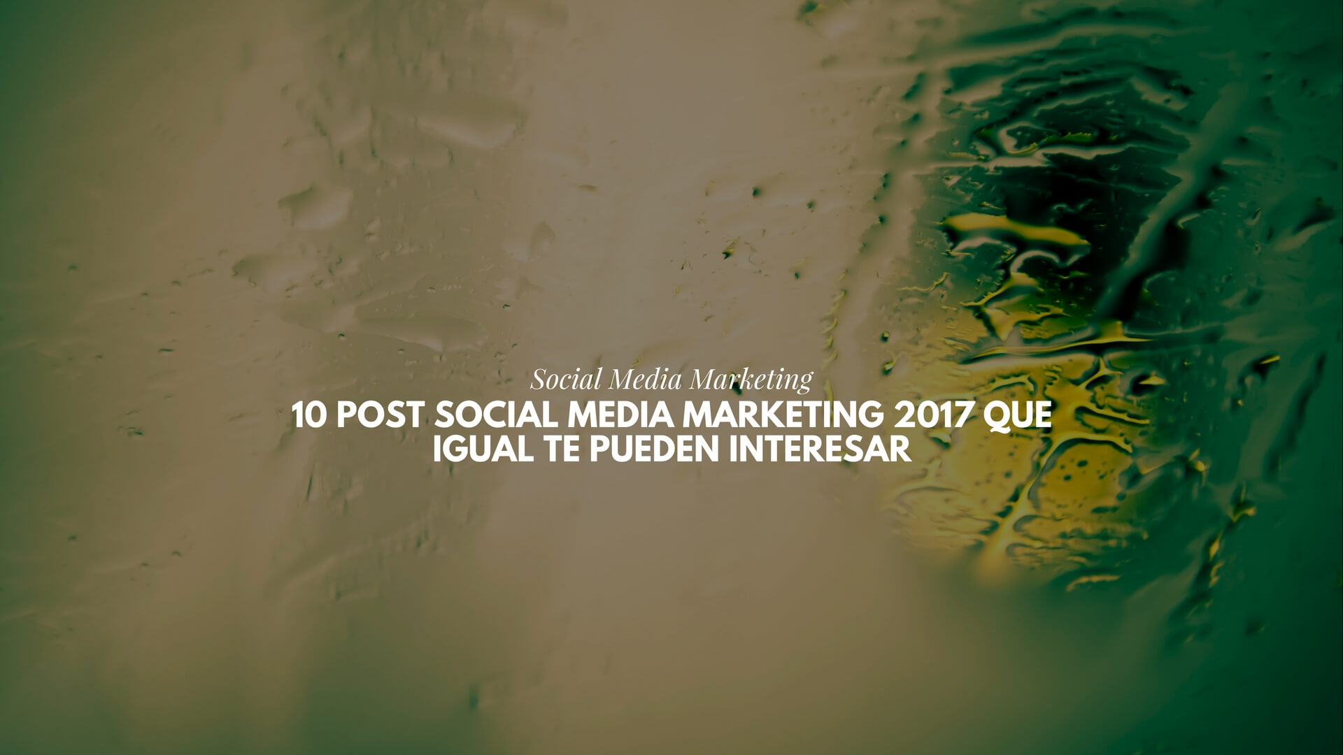 10 post Social Media Marketing 2017 que igual te pueden interesar