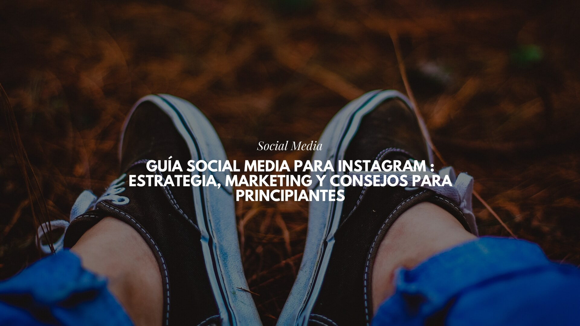Guía Social Media para Instagram : estrategia, marketing y consejos para principiantes