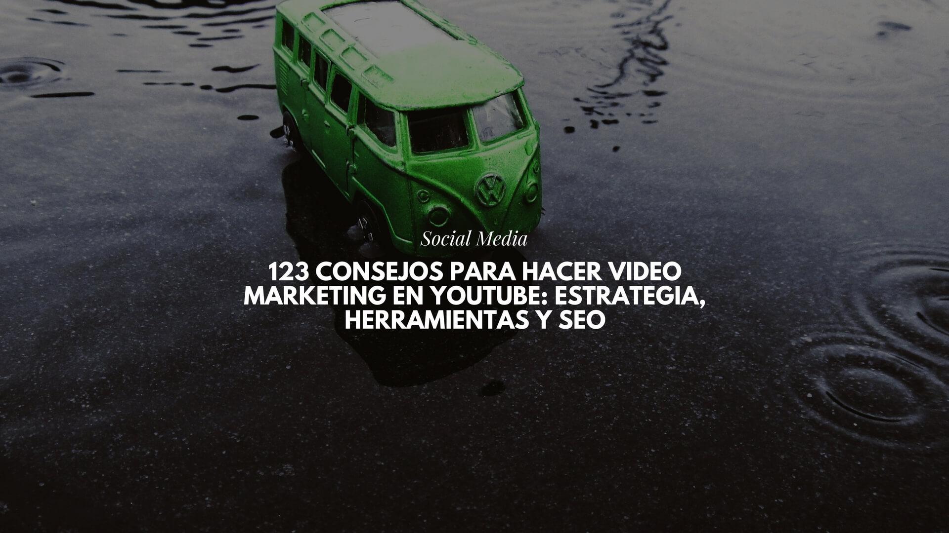 123 Consejos para hacer Video Marketing en Youtube: estrategia, herramientas y SEO