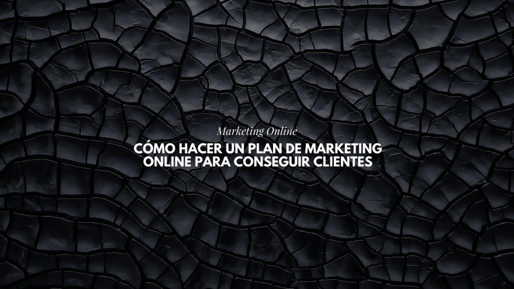 Cómo hacer un Plan de Marketing Online para conseguir clientes