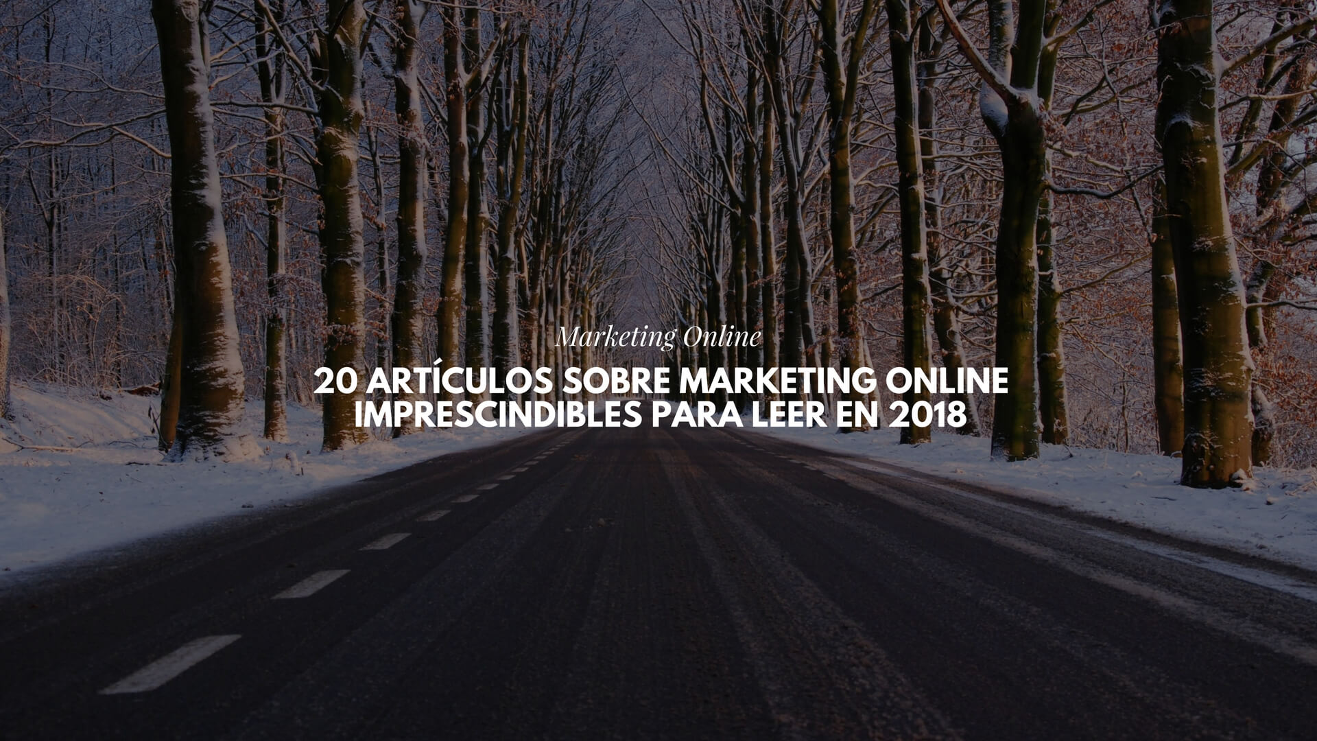 20 artículos sobre Marketing Online imprescindibles para leer en 2018