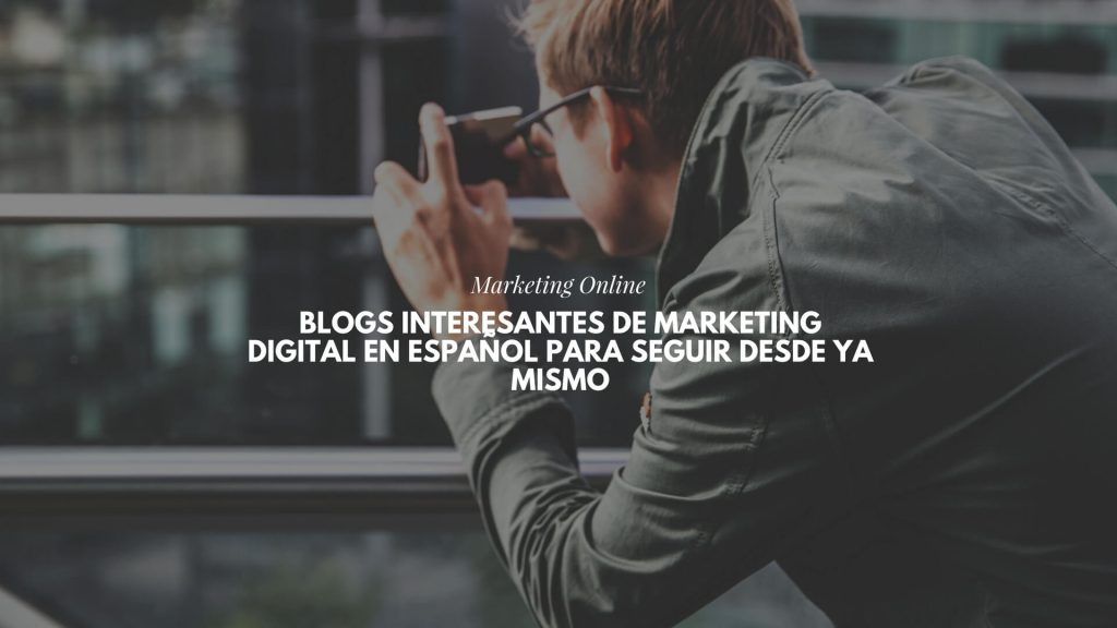 Blogs interesantes de Marketing Digital en español para seguir desde ya mismo