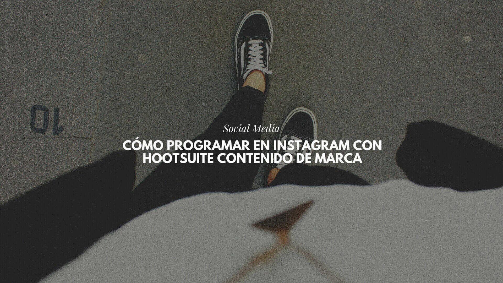 Cómo programar en Instagram con Hootsuite contenido de marca
