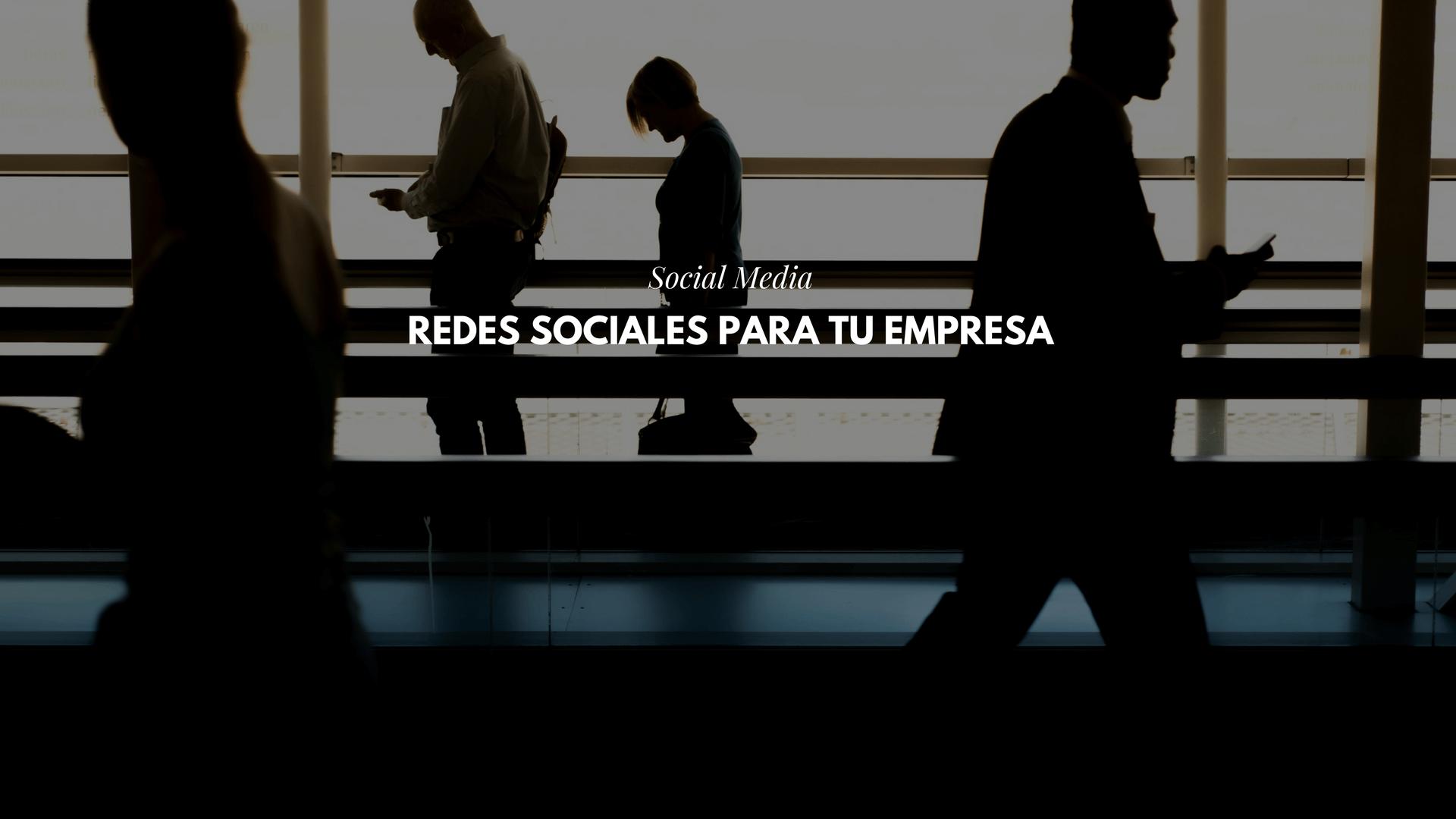 Social Media: Redes Sociales para tu empresa