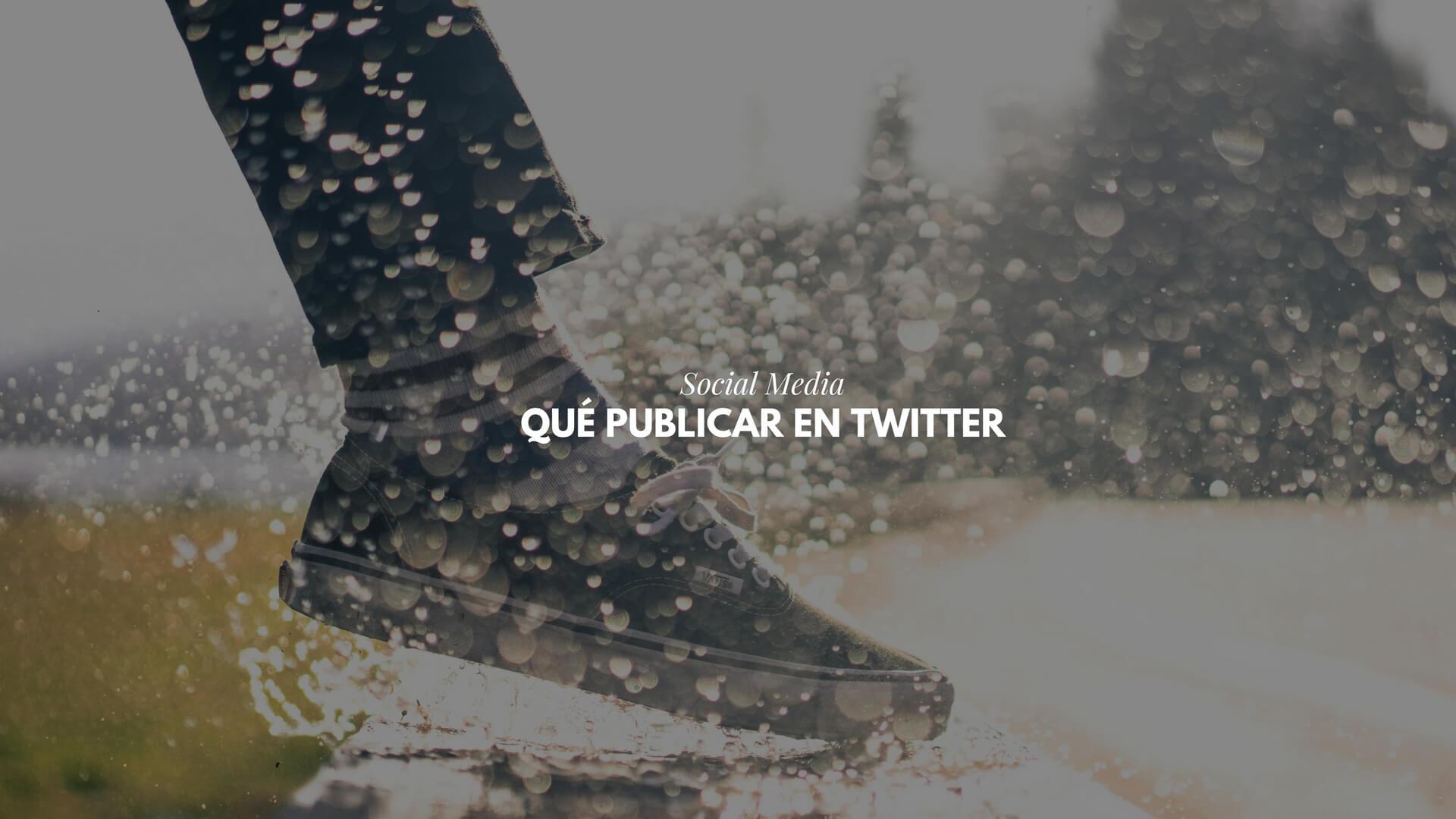 Qué publicar en Twitter : crea buen contenido para tu Twitter
