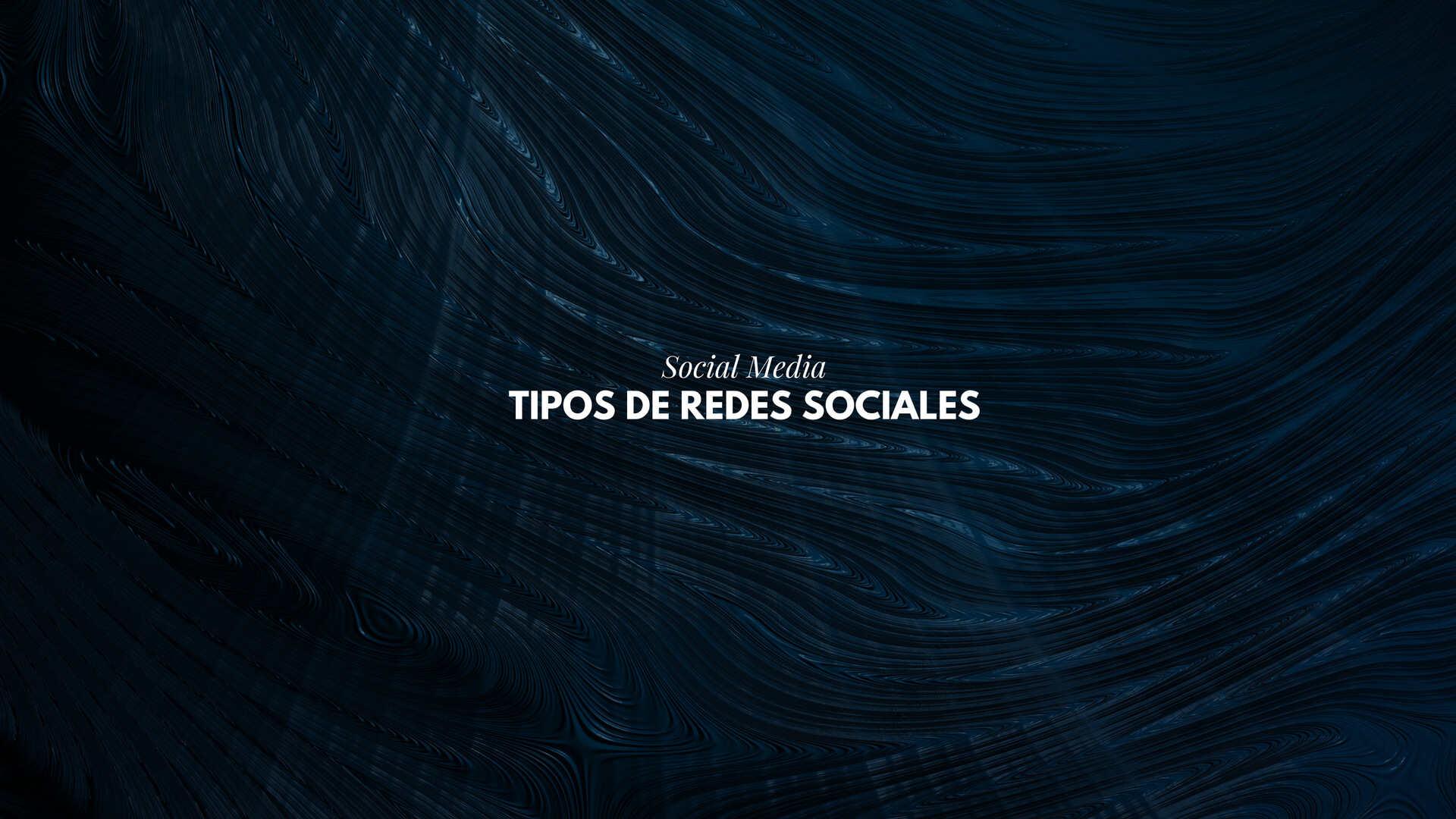 Tipos de redes sociales : qué es una red social y cómo usarlas profesionalmente
