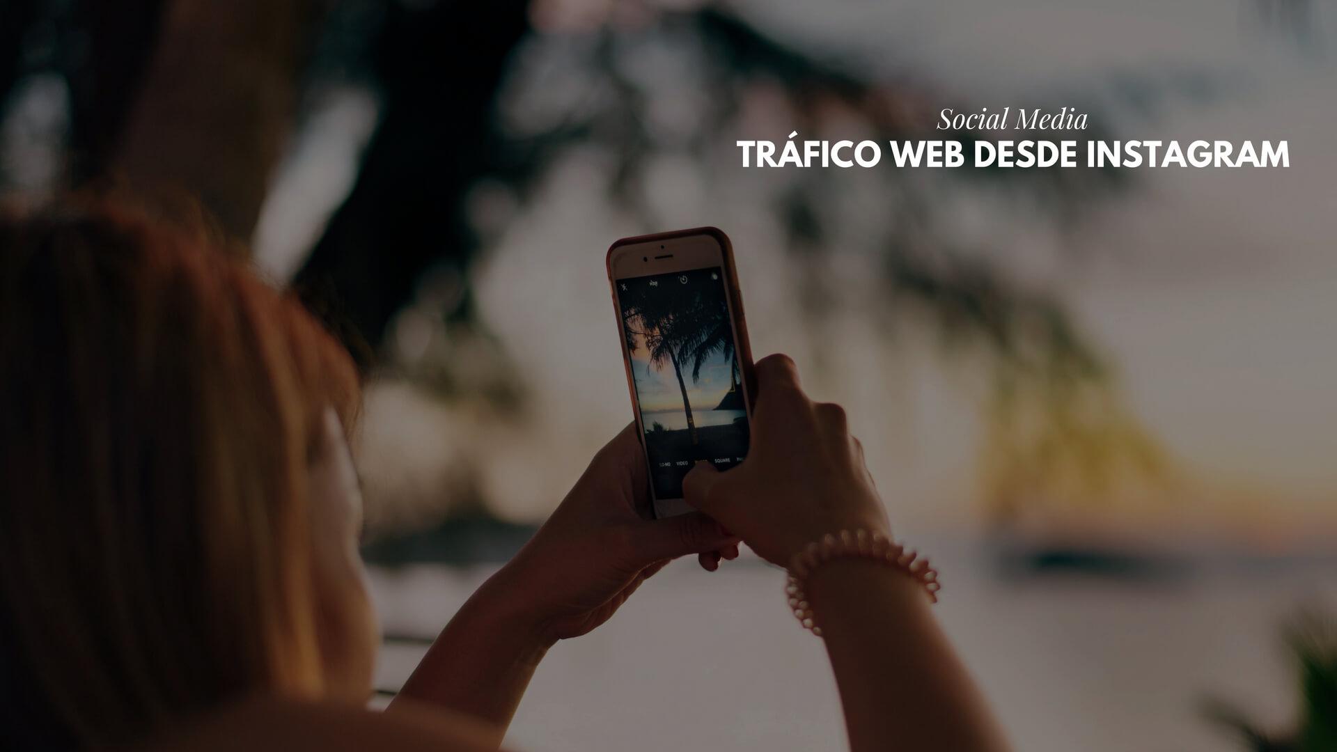 Cómo generar tráfico web desde Instagram para tu marca
