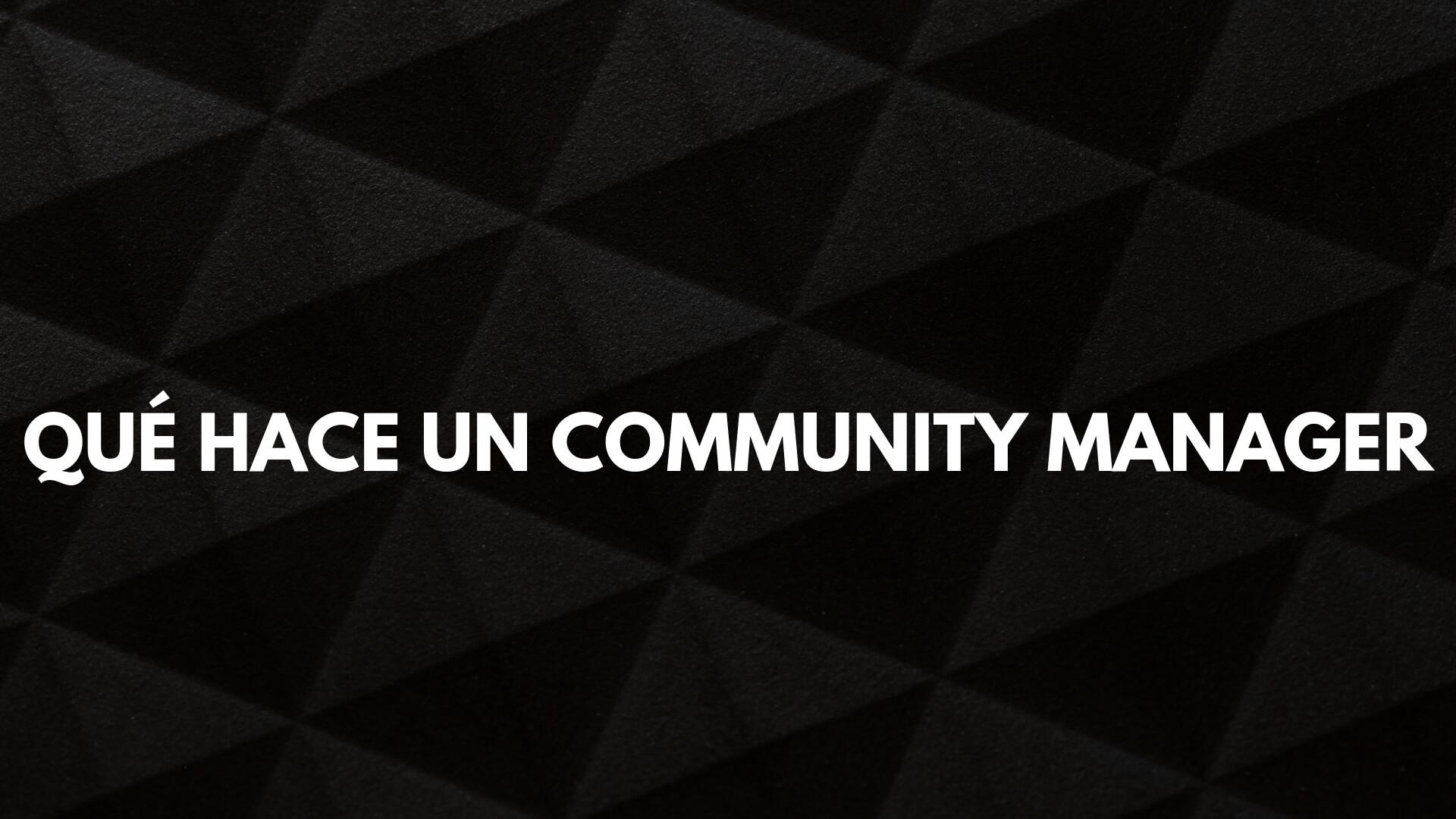 Qué hace un Community Manager : funciones de un Community Manager