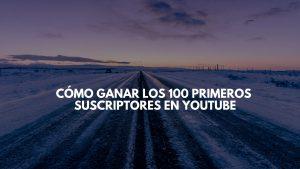 Cómo ganar los 100 primeros suscriptores en Youtube