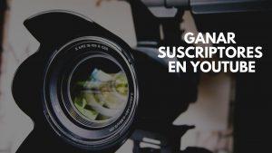 Cómo ganar suscriptores en Youtube y hacer crecer tu canal de Youtube