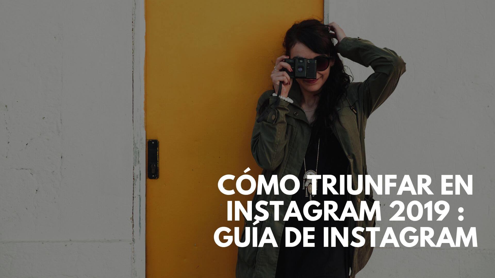 Cómo triunfar en Instagram 2019 : guía de Instagram 2019