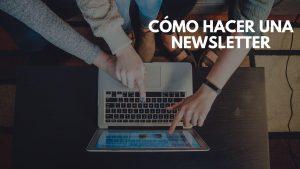 Cómo hacer una newsletter : recomendaciones para que sea efectiva y atractiva