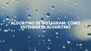 Las 3 claves para entender el algoritmo de Instagram