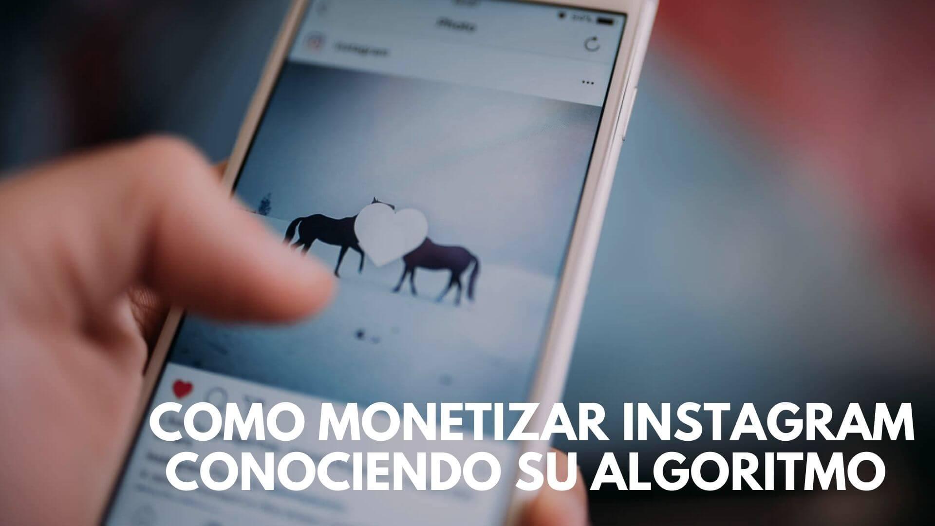 ¿Cómo monetizar Instagram? Monetiza Instagram conociendo su algoritmo