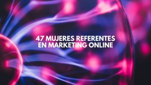 47 mujeres referentes en marketing online, SEO y Social Media