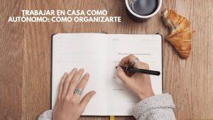 Trabajar en casa como autónomo: cómo organizarte