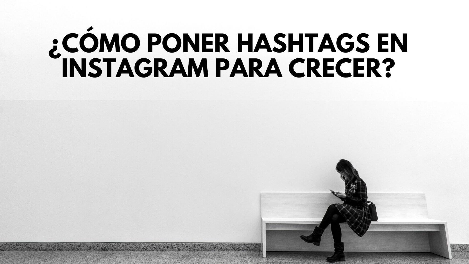 Cómo poner hashtags en Instagram para crecer en seguidores