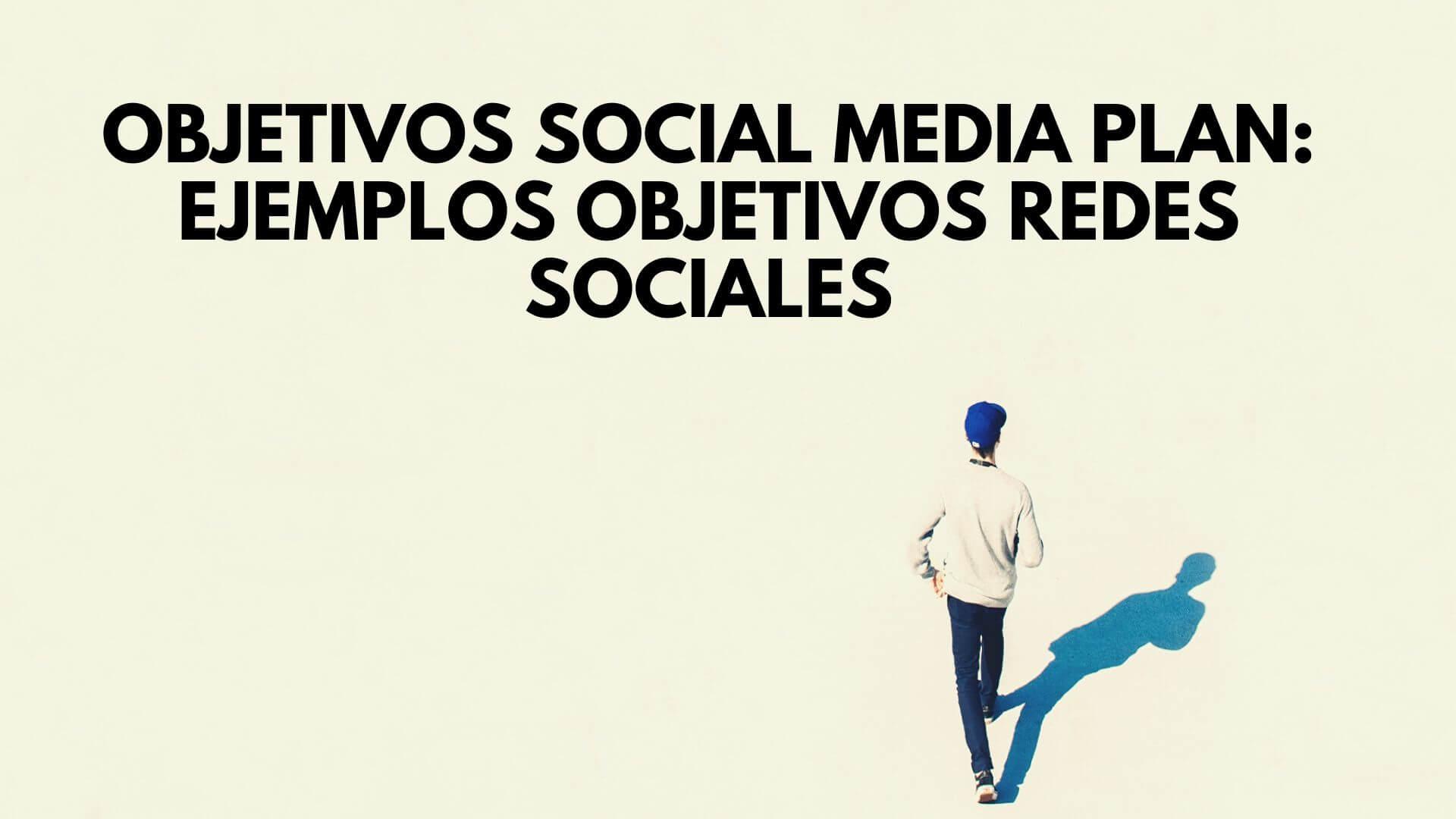 Objetivos Social Media Plan: ejemplos objetivos redes sociales