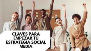 5 Claves para empezar tu estrategia social media con un cliente