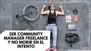 Cómo ser community manager freelance y no morir en el intento