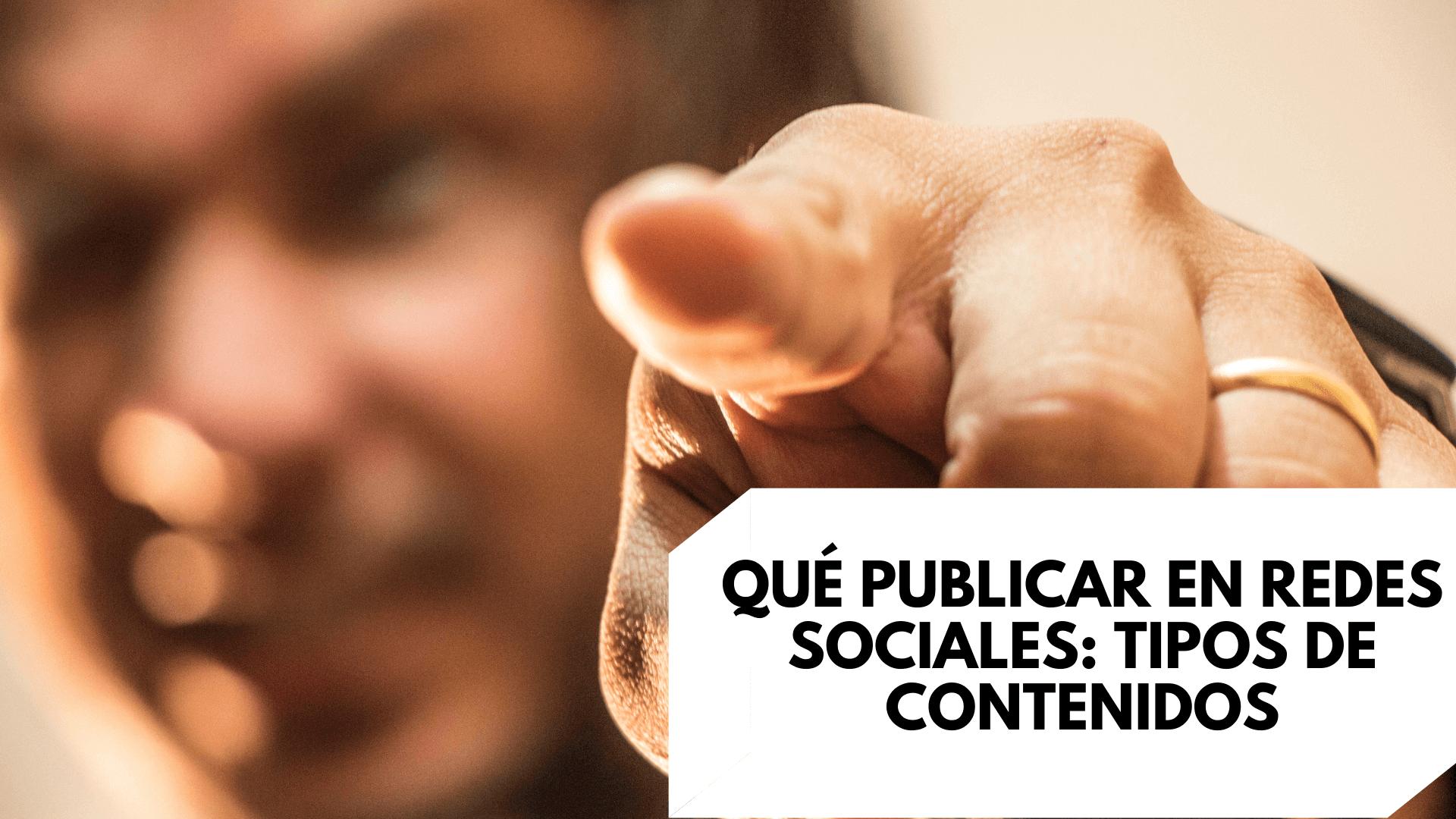 Qué publicar en redes sociales: tipos de contenidos