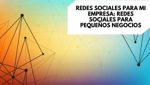 Redes sociales para mi empresa: redes sociales para pequeños negocios