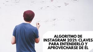 Algoritmo de Instagram 2021: claves para entenderlo y aprovecharse de él