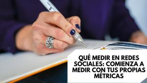 Qué medir en redes sociales: comienza a medir con tus propias métricas