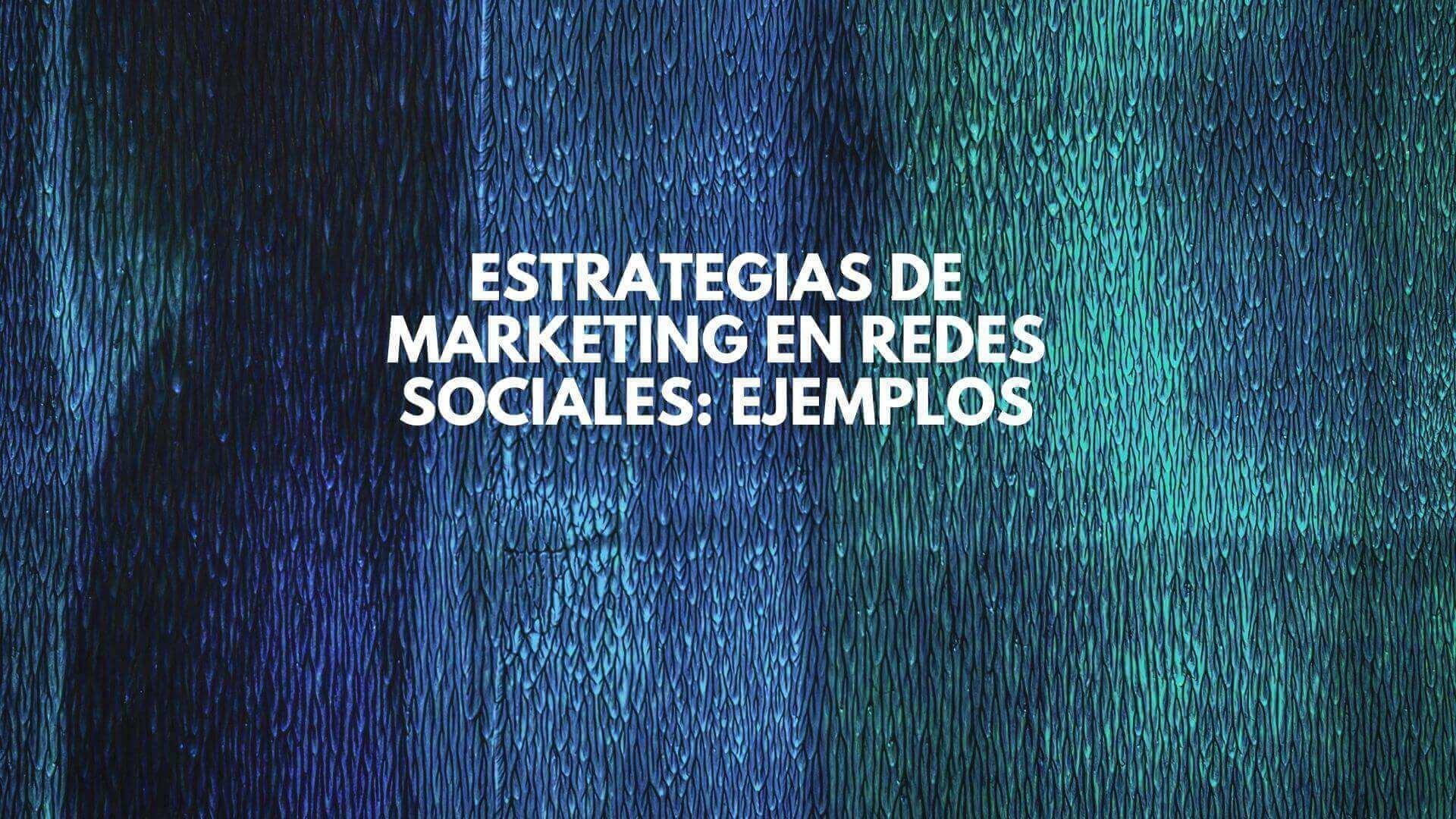Estrategias de marketing en redes sociales: ejemplos