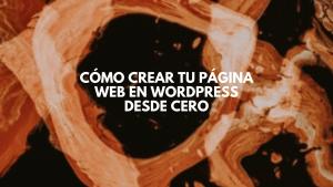 Cómo crear tu página web en wordpress desde cero