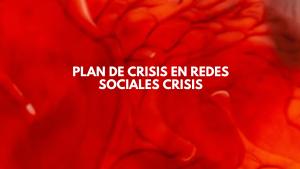 Cómo hacer un Plan de Crisis en Redes Sociales